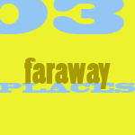 3. Faraway Places